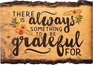 There is Always Something to be Grateful For 4 x 6 Wood Bark Edge Design Sign