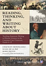 Reading, Thinking, and Writing About History: Teaching Argument Writing to Diverse Learners in the Common Core Classroom, Grades 6-12 (Common Core State Standards in Literacy Series)