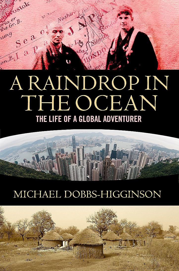 頻繁に地中海無効にするA Raindrop in the Ocean: The Life of a Global Adventurer (English Edition)
