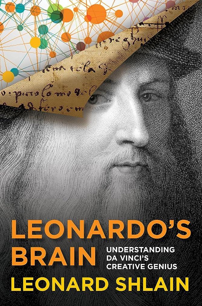 推測する虚栄心事前Leonardo's Brain: Understanding Da Vinci's Creative Genius (English Edition)