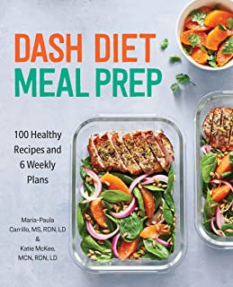 Dash Diet Meal Prep: 100 Healthy Recipes and 6 Weekly Plans