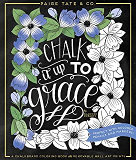 Chalk It Up To Grace: A Chalkboard Coloring Book of Removable Wall Art Prints, Perfect With Colored Pencils and Markers (Inspirational Coloring, Journaling and Creative Lettering)