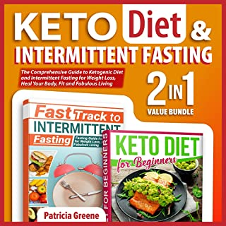 Keto Diet and Intermittent Fasting for Beginners: 2-in-1 Value Bundle: The Comprehensive Guide to Ketogenic Diet and Intermittent Fasting for Weight Loss, Heal Your Body, Fit and Fabulous Living