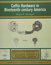 Coffin Hardware in Nineteenth-century America (Guides to Historical Artifacts)