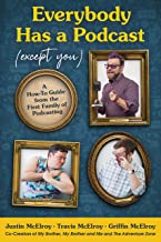 Everybody Has a Podcast (Except You): A How-to Guide from the First Family of Podcasting Book PDF