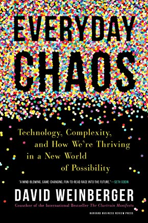 Everyday Chaos: Technology, Complexity, and How Were Thriving in a New World of Possibility
