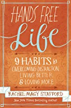 Hands Free Life: Nine Habits for Overcoming Distraction, Living Better, and Loving More
