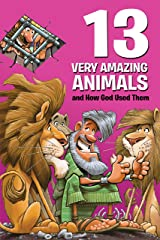 13 Very Amazing Animals and How God Used Them Kindle Edition