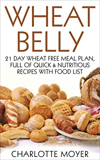 WHEAT BELLY: GLUTEN FREE: 21 Day Wheat-Free Meal Plan, Full of Quick and Nutritious Recipes with Food List (Slow Cooker, Low Carb, Grain Free, Weight Loss)