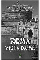 Roma vista da me: Ovvero, incontri ravvicinati del terzo tipo o quasi Formato Kindle