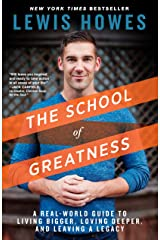 The School of Greatness: A Real-World Guide to Living Bigger, Loving Deeper, and Leaving a Legacy Kindle Edition