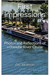 First Impressions: Photos and Reflections of a Danube River Cruise Kindle Edition