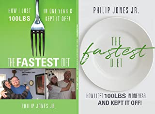The Fastest Diet: How I Lost 100lbs in One Year and Kept It Off