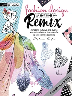 Fashion Design Workshop: Remix: A modern, inclusive, and diverse approach to fashion illustration for up-and-coming designers (Walter Foster Studio)
