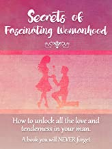 Secrets of Fascinating Womanhood: To show you how to unlock all the love and tenderness in your Husband