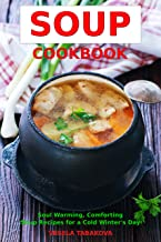 Soup Cookbook: Soul Warming, Comforting Soup Recipes for a Cold Winter's Day (Free Gift): Healthy Recipes for Weight Loss (Souping and Soup Diet for Weight Loss Book 3)