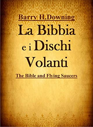 La Bibbia e i Dischi Volanti: Gli UFO sono angeli?  Molti eventi narrati nella Bibbia sono riconducibili a incontri con esseri di altri pianeti?
