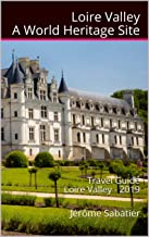 Loire Valley A World Heritage Site: Travel Guide Loire Valley - 2019