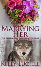 Marrying Her: The Keeping Her Christmas Wedding (The Keeping Her Series Book 5)