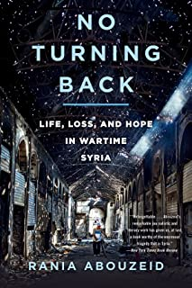 No Turning Back: Life, Loss, and Hope in Wartime Syria (English Edition)