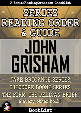 John Grisham Series Reading Order & Guide: Jake Brigance Series, Theodore Boone Series, The Firm, The Pelican Brief, and every other book! (SeriesReadingOrder.com Book List 3)
