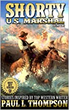 The Return of Shorty: U.S. Marshal: Western Adventure Stories Inspired By Top Western Writer Paul L. Thompson (The Shorty: U.S. Marshal Western Series Book 2)