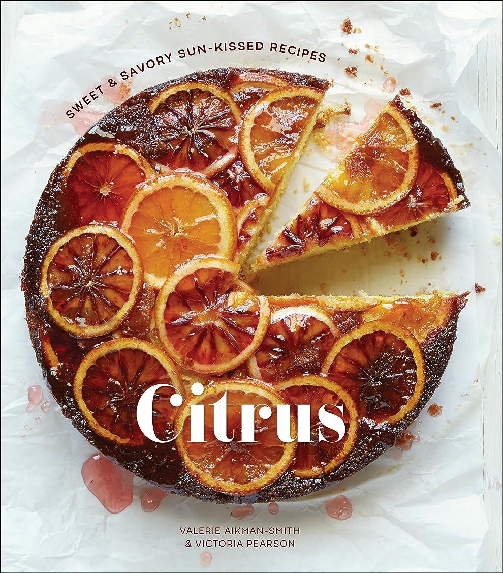 比べる革新落ち着かないCitrus: Sweet and Savory Sun-Kissed Recipes: A Cookbook (English Edition)