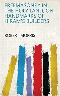 FREEMASONRY IN THE HOLY LAND; ON, HANDMARKS OF HIRAM'S BUILDERS