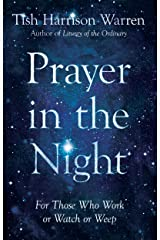 Prayer in the Night: For Those Who Work or Watch or Weep Kindle Edition