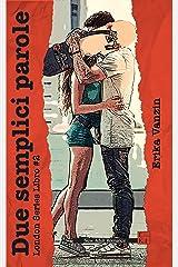 Due semplici parole (London Series Vol. 3) (Italian Edition) Kindle Edition