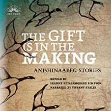 The Gift Is in the Making: Anishinaabeg Stories
