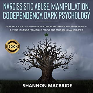 Narcissistic Abuse, Manipulation, Codependency, Dark Psychology: Take Back Your Life After Psychological and Emotional Abu...