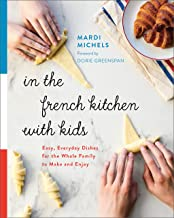 In the French Kitchen with Kids: Easy, Everyday Dishes for the Whole Family to Make and Enjoy