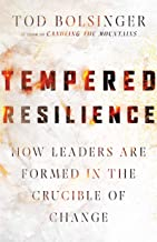 Tempered Resilience: How Leaders Are Formed in the Crucible of Change PDF