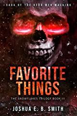Favorite Things: A Supernatural Dark Fantasy Novel in the Saga of the Dead Men Walking (The Snowflakes Trilogy Book 3) Kindle Edition