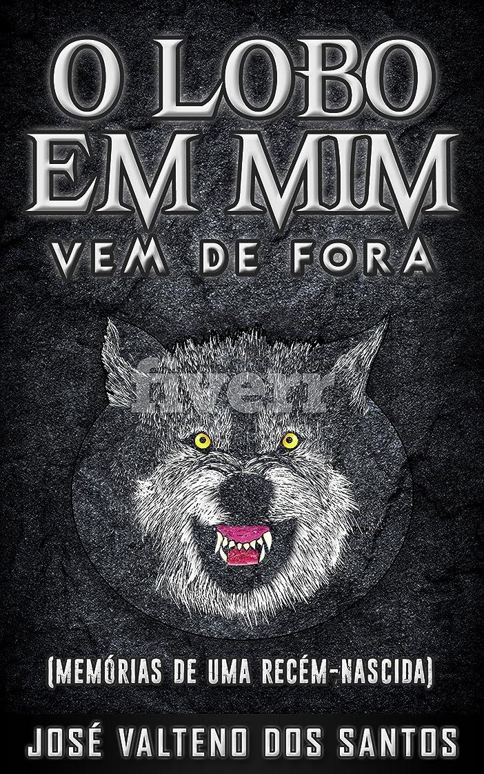 逃げる作業祈るO LOBO EM MIM VEM DE FORA (Portuguese Edition)