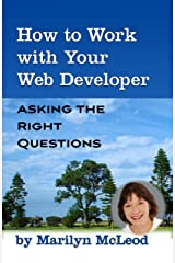 How to Work with Your Web Developer: Asking the Right Questions (Social Media for Small Business Series Book 3) Kindle Edition