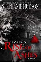 Rise Of Ashes: Vampire Paranormal Romance (Transfusion Book 4) Kindle Edition
