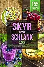 SKYR DICH SCHLANK: 155 leckere SKYR Rezepte zum Abnehmen. Mit der SKYR Methode Schritt für Schritt zum Wunschgewicht ohne zu hungern. Kochbuch & Ratgeber ... Skyr. Mit Nährwertangaben. (German Edition)