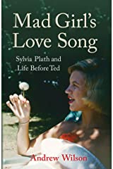 Mad Girl's Love Song: Sylvia Plath and Life Before Ted Kindle Edition