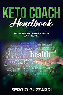 KETO COACH HANDBOOK : INCLUDING SIMPLIFIED SCIENCE AND RECIPES (UPDATE EXTENDED EDITION) 8 JULY 2019