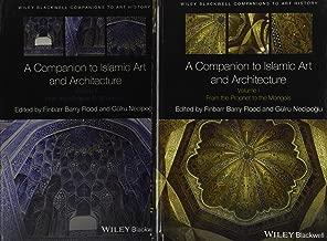 A Companion to Islamic Art and Architecture: 2 Volume Set