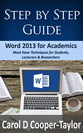 Word 2013 for Academics (Step by Step Guide): Must Have Techniques for Students, Lecturers and Researchers (English Edition)