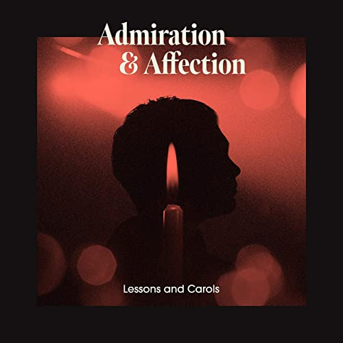 Admiration + Affection - Lessons & Carols (2019)