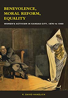 Benevolence, Moral Reform, Equality: Women's Activism in Kansas City, 1870 to 1940