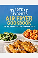 Everyday Favorites Air Fryer Cookbook: 115 Recipes Made Easier and Healthier Kindle Edition