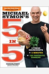 Michael Symon's 5 in 5: 5 Fresh Ingredients + 5 Minutes = 120 Fantastic Dinners: A Cookbook Kindle Edition