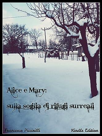 Alice e Mary: sulla soglia di rifugi surreali (Saggio Breve - classici della letteratura per linfanzia Vol. 1)