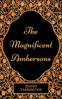The Magnificent Ambersons: By Booth Tarkington - Illustrated