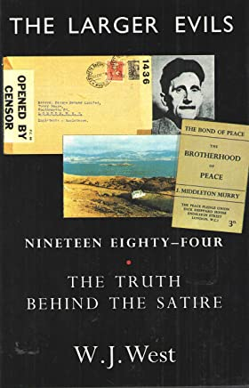 The Larger Evils: Nineteen Eighty-Four the Truth Behind the Satire
